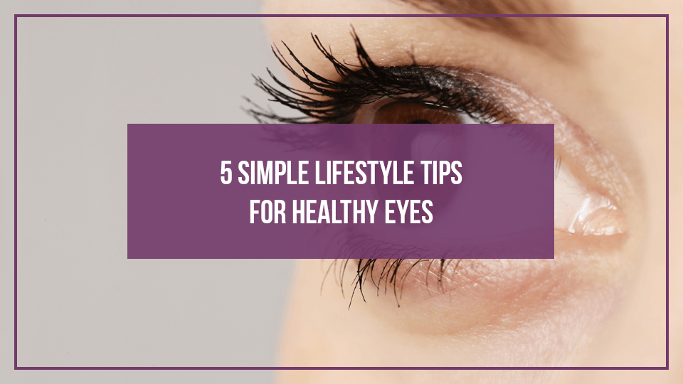 5 Simple Lifestyle Tips for Healthy Eyes
